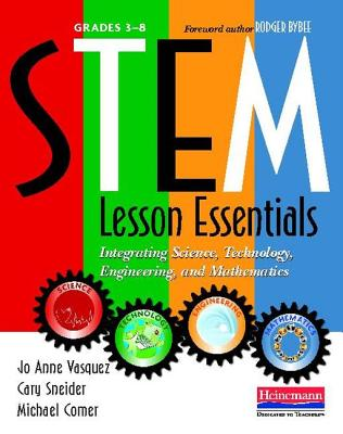 Stem Lesson Essentials, Grades 3-8 By Vasquez, Jo Anne/ Comer, Michael/ Sneider, Cary/ Bybee, Rodger W. (FRW)