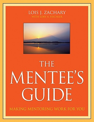 The Mentee's Guide By Zachary, Lois J./ Fischler, Lory A.